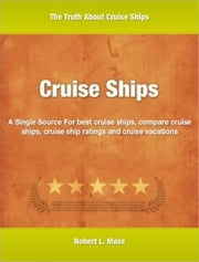 Cruise Ships - A Single Source For best cruise ships, compare cruise ships, cruise ship ratings and cruise vacations ebook by Robert Moss