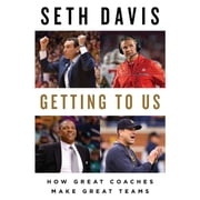 Getting to Us - How Great Coaches Make Great Teams audiobook by Seth Davis