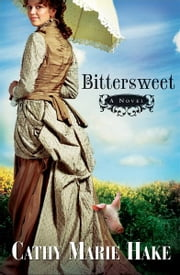 Bittersweet ( Book #2) ebook by Cathy Marie Hake