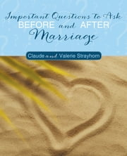 Important Questions to Ask before and after Marriage ebook by Claude and Valerie Strayhorn