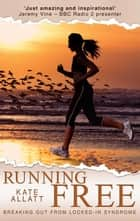 Running Free - Breaking Out from Locked-in Syndrome ebook by Kate Allatt