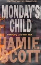 Monday's Child - HOMICIDE: Life with Nick, #1 ebook by Jamie Lee Scott