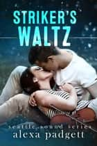 Striker's Waltz ebook by Alexa Padgett