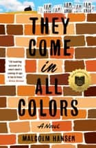 They Come in All Colors - A Novel ebook by Malcolm Hansen