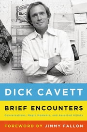 Brief Encounters - Conversations, Magic Moments, and Assorted Hijinks ebook by Dick Cavett,Jimmy Fallon