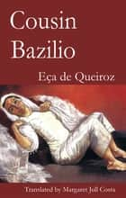 Cousin Bazilio - A domestic episode ebook by Jose Maria Eca de Queiroz, Margaret Jull Costa