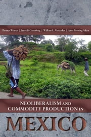 Neoliberalism and Commodity Production in Mexico ebook by Thomas Weaver, James B. Greenberg, William L. Alexander,...