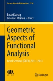 Geometric Aspects of Functional Analysis - Israel Seminar (GAFA) 2011-2013 ebook by Bo'az Klartag,Emanuel Milman