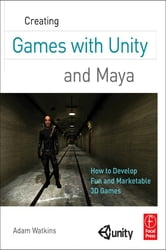 Creating Games with Unity and Maya - How to Develop Fun and Marketable 3D Games ebook by Adam Watkins
