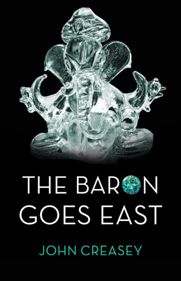 The Baron Goes East: (Writing as Anthony Morton) ebook by John Creasey