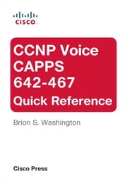 CCNP Voice CAPPS 642-467 Quick Reference ebook by Washington, Brion