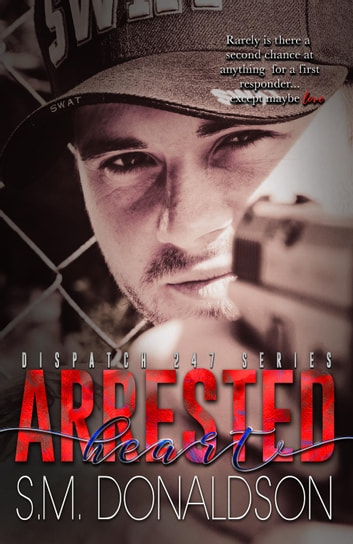 Arrested Heart - Dispatch 247, #1 ebook by SM Donaldson