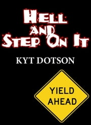 Hell and Step On It ebook by Kyt Dotson