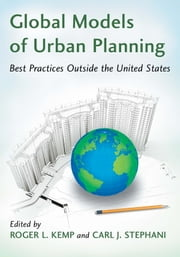Global Models of Urban Planning - Best Practices Outside the United States ebook by Roger L. Kemp,Carl J. Stephani