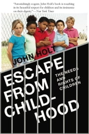 Escape From Childhood: The Needs and Rights of Children ebook by John Holt