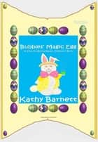 Bubbles' Magic Egg A Colorful Bunny Rabbit Children's Book ebook by Kathy Barnett
