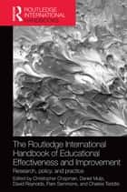 The Routledge International Handbook of Educational Effectiveness and Improvement - Research, policy, and practice ebook by Christopher Chapman, Daniel Muijs, David Reynolds,...