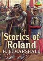 Stories of Roland (Color Illustrated Version) - (Historical Story) ebook by Henrietta Elizabeth Marshall