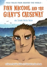 Finn MacCool and the Giant's Causeway - An Irish Folk Tale ebook by Charlotte Guillain,Steve Dorado