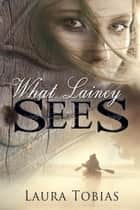 What Lainey Sees ebook by Laura Tobias