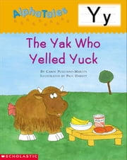 AlphaTales: Y: The Yak Who Yelled Yuck: An Irresistible Animal Storybook That Builds Phonemic Awareness & Teaches All About the Letter Y! ebook by Pugliano-Martin, Carol