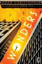 Seven Wonders eBook by Adam Christopher