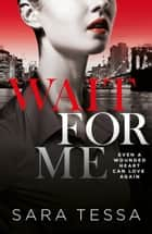 Wait for Me - A dark, addictive love story ebook by