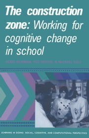 The Construction Zone - Working for Cognitive Change in School ebook by Denis Newman,Peg Griffin,Michael Cole