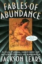 Fables Of Abundance ebook by Jackson Lears