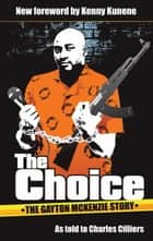 The Choice: The Gayton McKenzie Story ebook by Gayton McKenzie