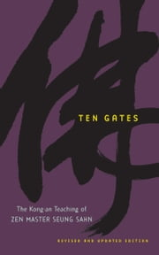 Ten Gates - The Kong-an Teaching of Zen Master Seung Sahn ebook by Zen Master Seung Sahn,Robert Aitken