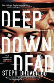 Deep Down Dead ebook by Steph Broadribb