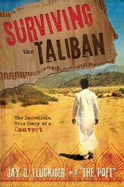 Surviving the Taliban - The Incredible, True Story of a Convert ebook by Jay D. Fluckiger