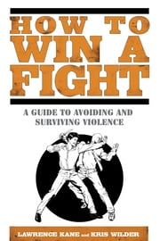 How to Win a Fight - A Guide to Avoiding and Surviving Violence ebook by Kobo.Web.Store.Products.Fields.ContributorFieldViewModel