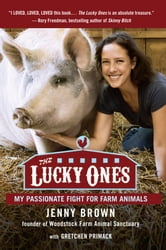 The Lucky Ones - My Passionate Fight for Farm Animals ebook by Jenny Brown