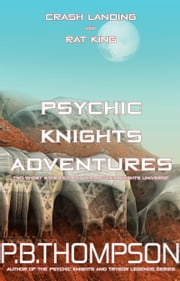 Psychic Knights Adventures - Crash Landing and Rat King ebook by P.B.Thompson