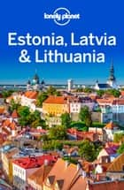Lonely Planet Estonia, Latvia & Lithuania ebook by Lonely Planet, Peter Dragicevich, Hugh McNaughtan,...