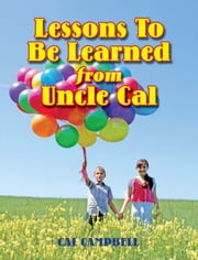 Lessons To Be Learned From Uncle Cal ebook by Cal Campbell