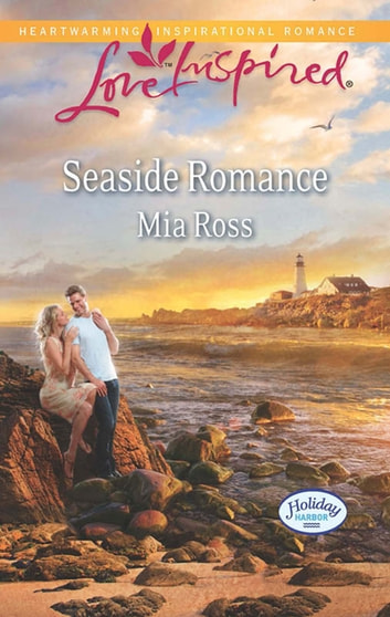 Seaside Romance (Mills & Boon Love Inspired) (Holiday Harbor, Book 3) ebook by Mia Ross