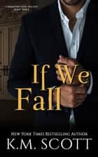 If We Fall ebook by K.M. Scott