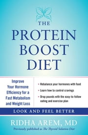 The Protein Boost Diet - Improve Your Hormone Efficiency for a Fast Metabolism and Weight Loss ebook by Ridha Arem, M.D.