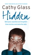 Hidden: Betrayed, Exploited and Forgotten. How One Boy Overcame the Odds.