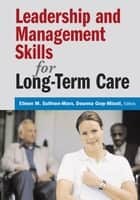Leadership and Management Skills for Long-Term Care ebook by Eileen M. Sullivan-Marx, PhD, RNC,...