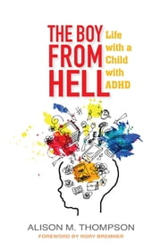 The Boy from Hell - Life with a Child with ADHD ebook by Alison M. Thompson,Rory Bremner