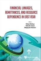 Financial Linkages, Remittances, and Resource Dependence in East Asia ebook by Takuji Kinkyo,Takeshi Inoue,Shigeyuki Hamori
