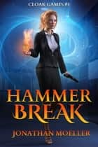 Cloak Games: Hammer Break ebook by Jonathan Moeller
