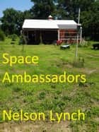 Space Ambassadors ebook by Nelson Lynch
