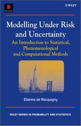 Modelling Under Risk and Uncertainty - An Introduction to Statistical, Phenomenological and Computational Methods ebook by Etienne de Rocquigny