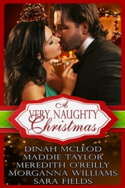 A Very Naughty Christmas ebook by Dinah McLeod,Maddie Taylor,Meredith O'Reilly,Morganna Williams,Sara Fields