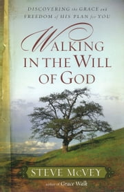 Walking in the Will of God - Discovering the Grace and Freedom of His Plan for You ebook by Steve McVey
